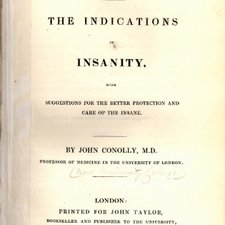 John Conolly. An inquiry concerning the indications of insanity, with suggestions for the better protection and care of the insane. London: printed for John Taylor, 1830 [Institute of Psychiatry Historical Collection h/Con]